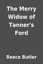 The Merry Widow of Tanner's Ford by Reece…