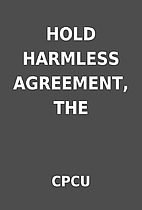 HOLD HARMLESS AGREEMENT, THE by CPCU