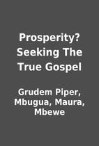 Prosperity? Seeking The True Gospel by…