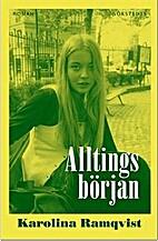 Alltings början : [roman] by Karolina…