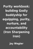Purity workbook: building Godly buddyship…