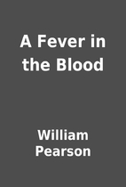 A Fever in the Blood by William Pearson