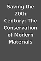 Saving the 20th Century: The Conservation of…