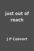 just out of reach by J P Coovert