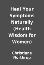 Heal Your Symptoms Naturally (Health Wisdom…
