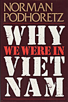 Why We Were in Vietnam by Norman Podhoretz