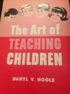 Art of Teaching Children by Daryl V. Hoole