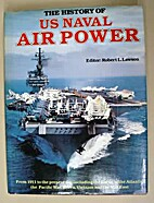 History Of Us Naval Air Power by Robert L…