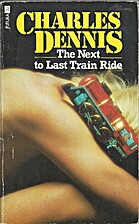 The Next-to-Last Train Ride by Charles…