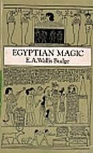 Egyptian Magic by Sir E A Wallis Budge
