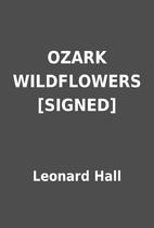 OZARK WILDFLOWERS [SIGNED] by Leonard Hall