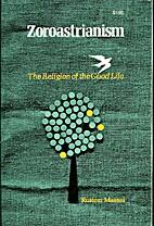 Zoroastrianism : The Religion of the Good…
