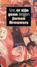 Sire, er zijn geen Belgen by Jeroen Brouwers