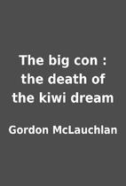 The big con : the death of the kiwi dream by…