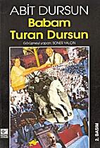 Babam Turan Dursun by Abit Dursun