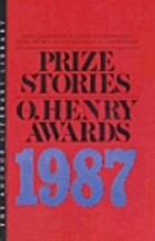 Prize Stories 1987: The O. Henry Awards by…