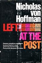 Left At The Post by Nicholas von Hoffman