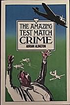 The Amazing Test Match Crime by Adrian…