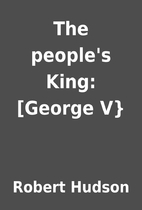 The people's King: [George V} by Robert…