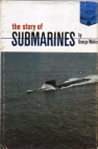 The Story of Submarines by George Weller
