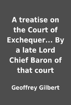 A treatise on the Court of Exchequer... By a…
