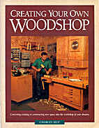 Creating Your Own Woodshop by Charles Self