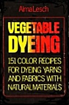 Vegetable Dyeing: 151 Color Recipes for…