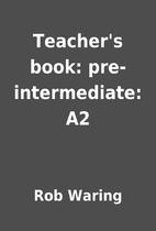 Teacher's book: pre-intermediate: A2 by Rob…