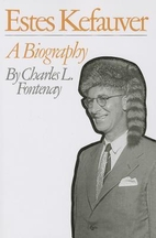 Estes Kefauver, a biography by Charles L.…