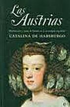 Las Austrias : matrimonio y razón de Estado…