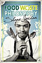 Food Waste Philosophy by Shane Jordan