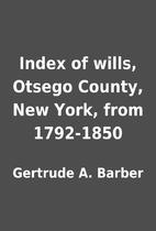 Index of wills, Otsego County, New York,…