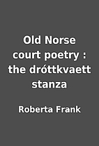 Old Norse court poetry : the…