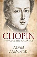 Chopin, prince of romantics by Adam Zamoyski