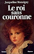 Le roi sans couronne by Jacqueline Monsigny