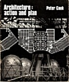 Architecture : action and plan by Peter Cook
