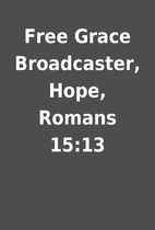 Free Grace Broadcaster, Hope, Romans 15:13