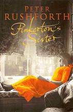 Pinkerton's Sister by Peter Rushforth