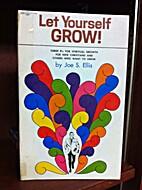 Let yourself g-r-o-w! by Joe S. Ellis