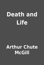 Death and Life by Arthur Chute McGill