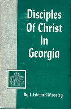Disciples of Christ in Georgia by J. Edward…
