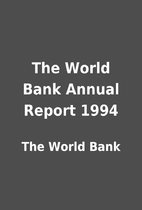 The World Bank Annual Report 1994 by The…