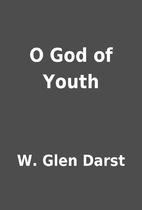 O God of Youth by W. Glen Darst
