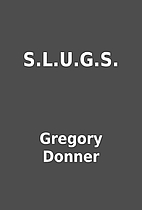 S.L.U.G.S. by Gregory Donner