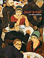 Josef Scharl eine Retrospektive ;…