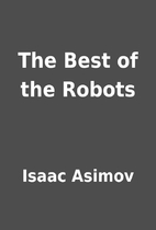 The Best of the Robots by Isaac Asimov