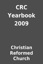 CRC Yearbook 2009 by Christian Reformed…