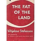 The Fat of the Land by Vilhjalmur Stefansson