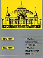 1840-1990, 150 Jahre Eisenbahnen in Halle…