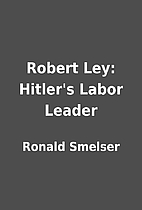 Robert Ley: Hitler's Labor Leader by…